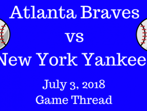 Atlanta Braves vs New York Yankees - 7/3/18