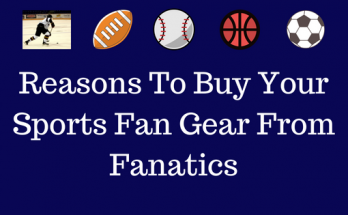 Reasons To Buy Your Sports Fan Gear From Fanatics