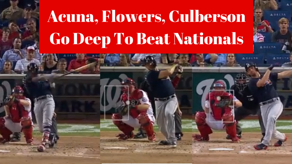 Acuna Flowers Culberson Go Deep To Beat Nationals 8-3