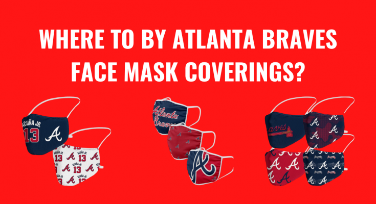 Where To Buy Atlanta Braves Face Mask Coverings?